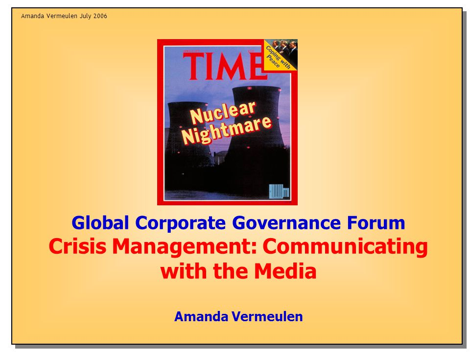 Amanda Vermeulen July 2006 Global Corporate Governance Forum Crisis Management: Communicating with the Media Amanda Vermeulen