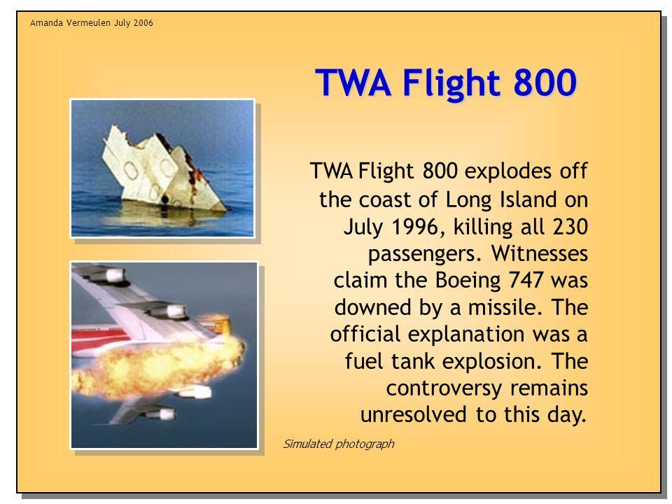 Amanda Vermeulen July 2006 TWA Flight 800 explodes off the coast of Long Island on July 1996, killing all 230 passengers.