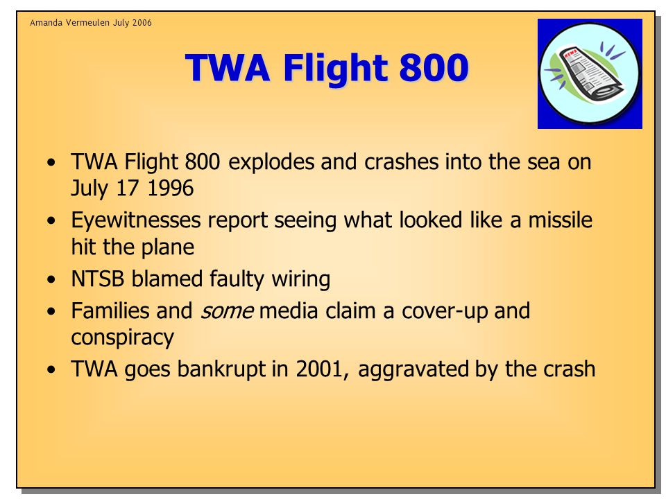 Amanda Vermeulen July 2006 TWA Flight 800 TWA Flight 800 explodes and crashes into the sea on July 17 1996 Eyewitnesses report seeing what looked like