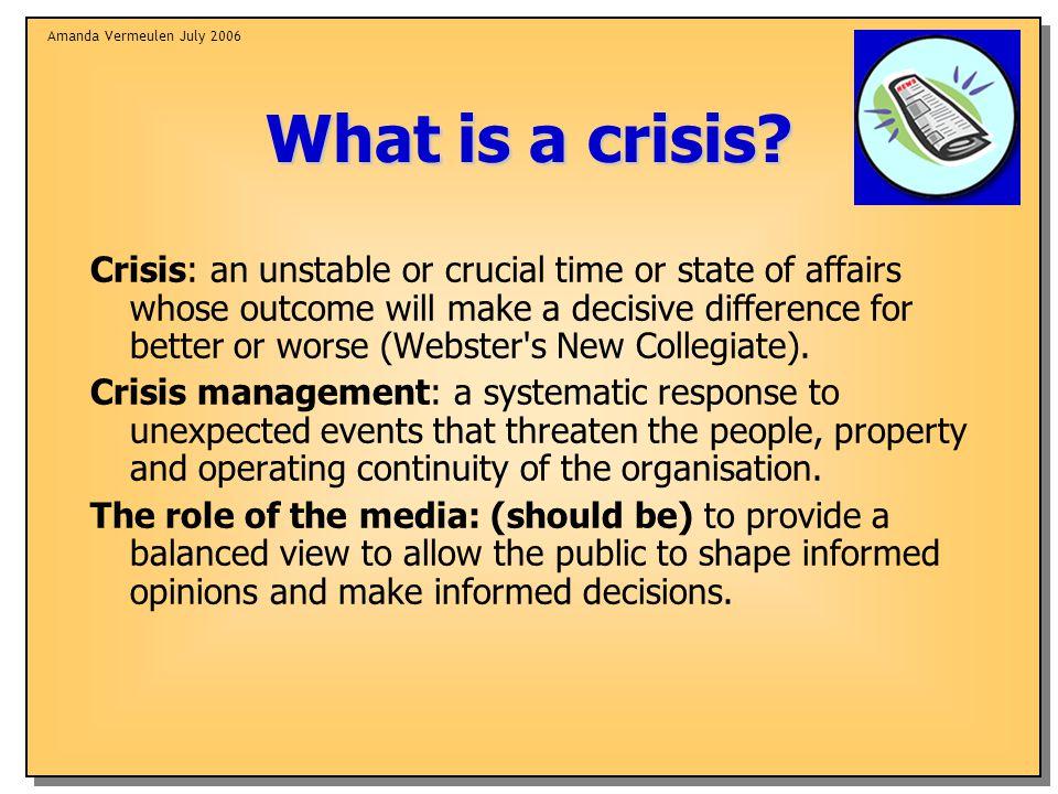Amanda Vermeulen July 2006 What is a crisis.