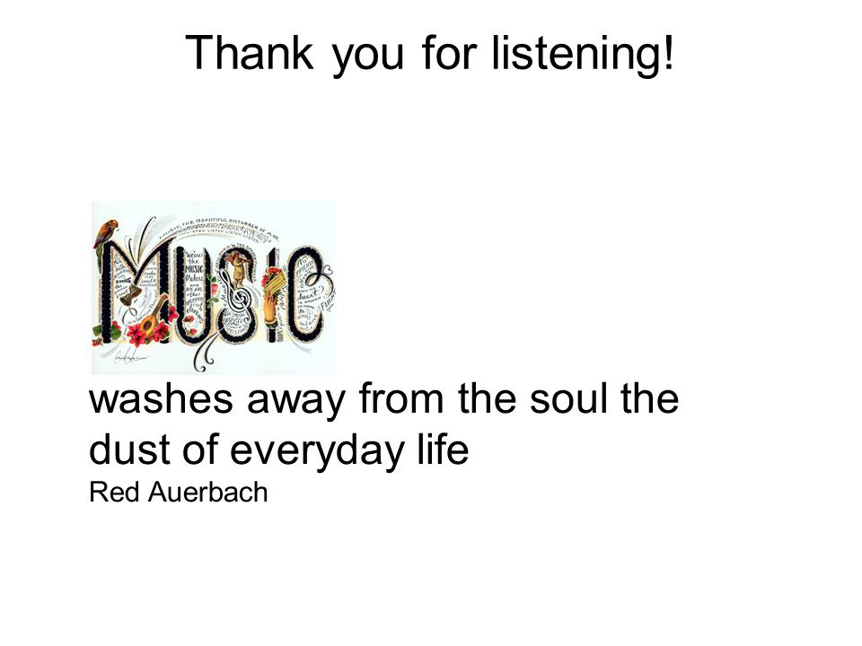 Thank you for listening! washes away from the soul the dust of everyday life Red Auerbach