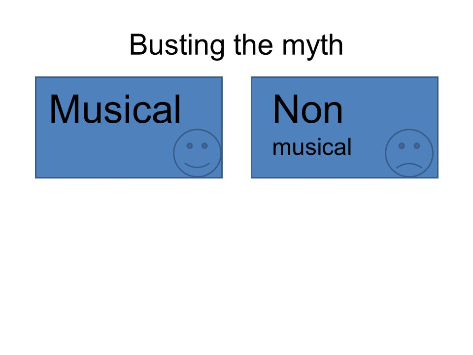 Busting the myth MusicalNon musical
