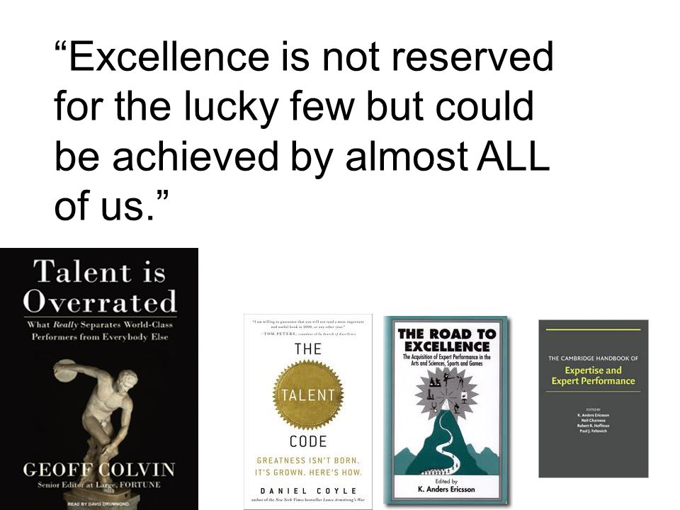 Excellence is not reserved for the lucky few but could be achieved by almost ALL of us.
