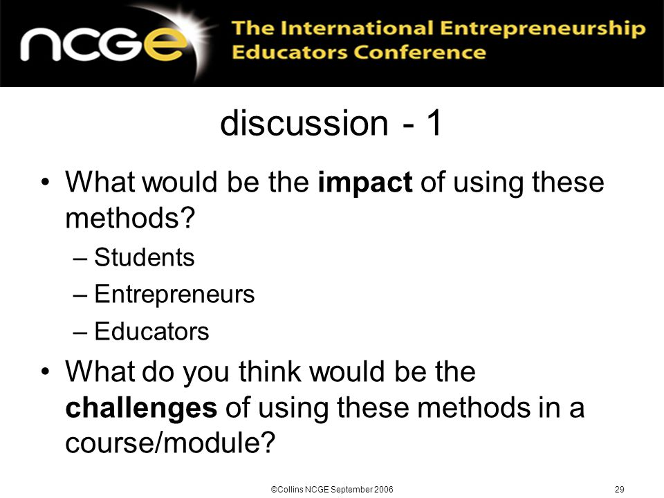 ©Collins NCGE September 200629 discussion - 1 What would be the impact of using these methods.