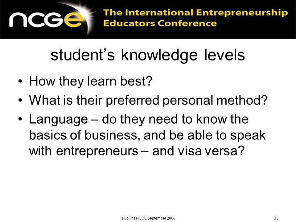 ©Collins NCGE September 200635 student's knowledge levels How they learn best.