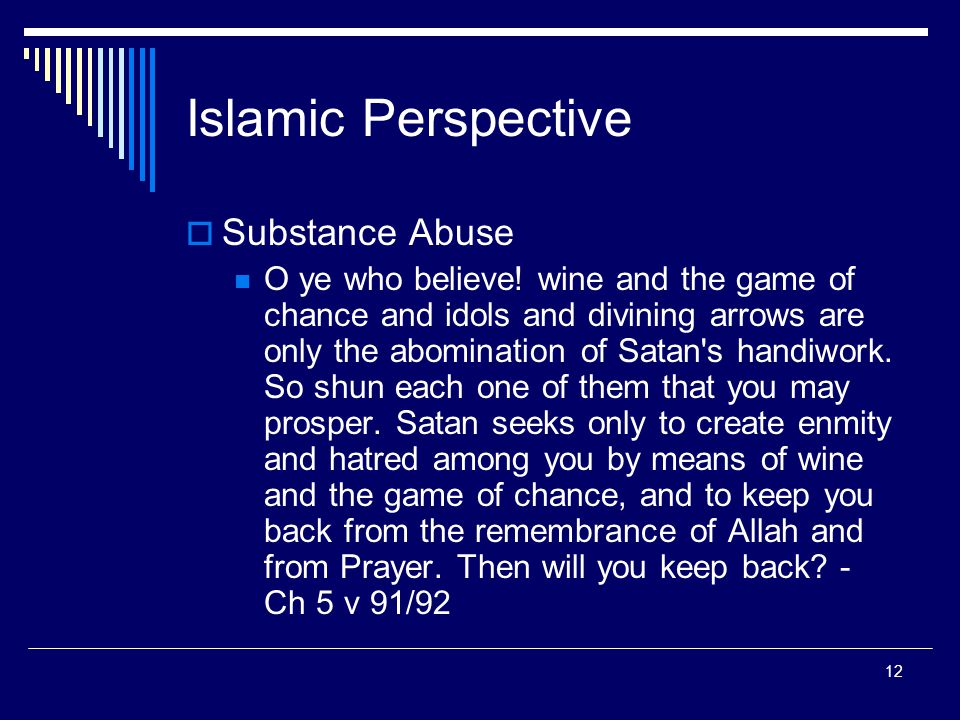 12 Islamic Perspective  Substance Abuse O ye who believe.