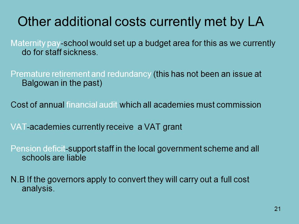 21 Other additional costs currently met by LA Maternity pay-school would set up a budget area for this as we currently do for staff sickness.