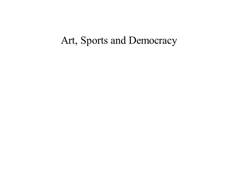 Art, Sports and Democracy