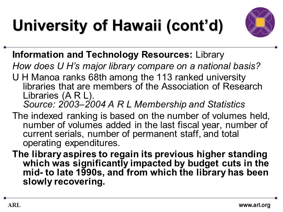 ARL www.arl.org University of Hawaii (cont'd) Information and Technology Resources: Library How does U H's major library compare on a national basis.