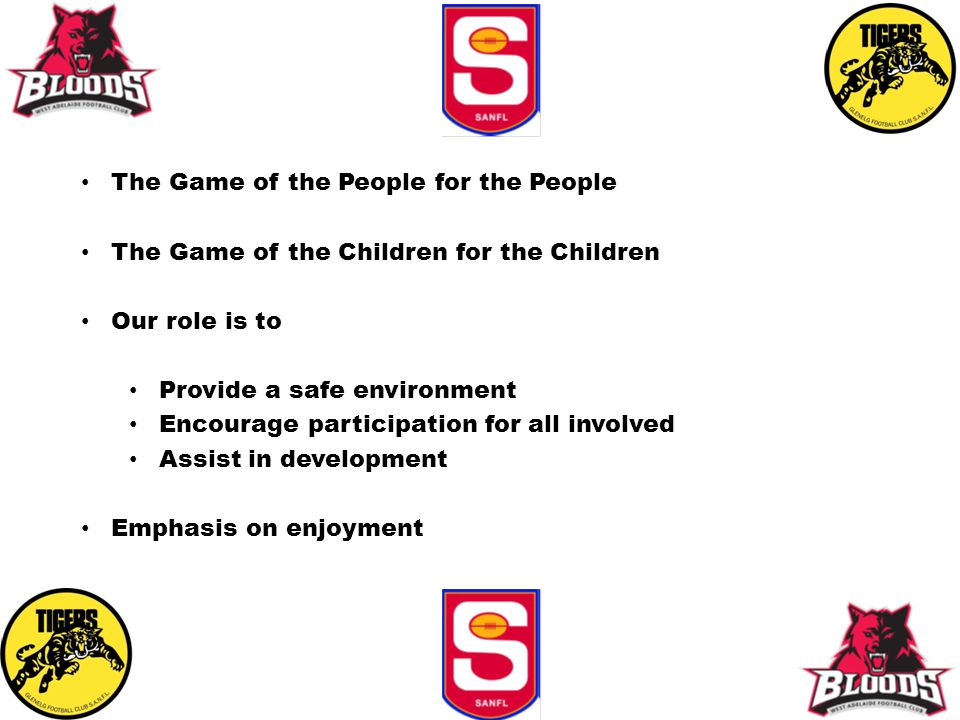 The Game of the People for the People The Game of the Children for the Children Our role is to Provide a safe environment Encourage participation for