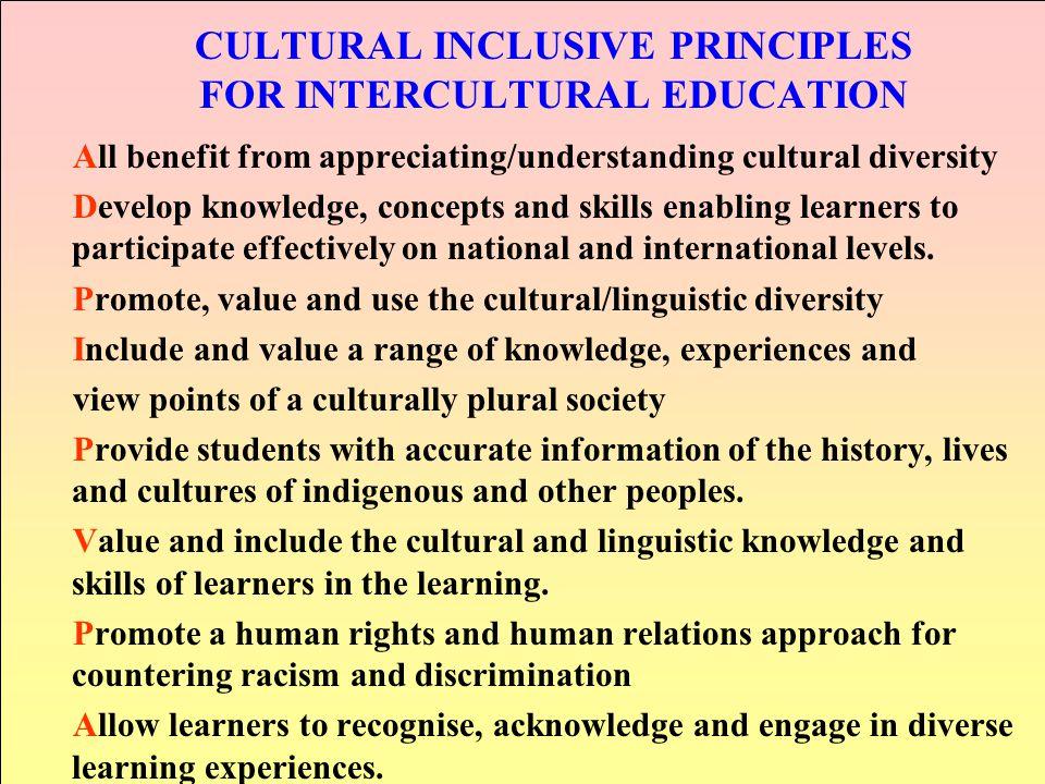 CULTURAL INCLUSIVE PRINCIPLES FOR INTERCULTURAL EDUCATION All benefit from appreciating/understanding cultural diversity Develop knowledge, concepts a