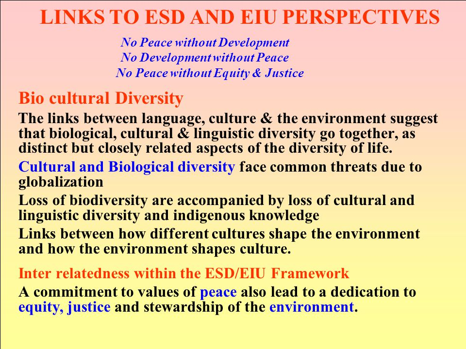 LINKS TO ESD AND EIU PERSPECTIVES No Peace without Development No Development without Peace No Peace without Equity & Justice Bio cultural Diversity T