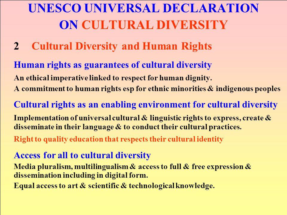 UNESCO UNIVERSAL DECLARATION ON CULTURAL DIVERSITY 2Cultural Diversity and Human Rights Human rights as guarantees of cultural diversity An ethical im