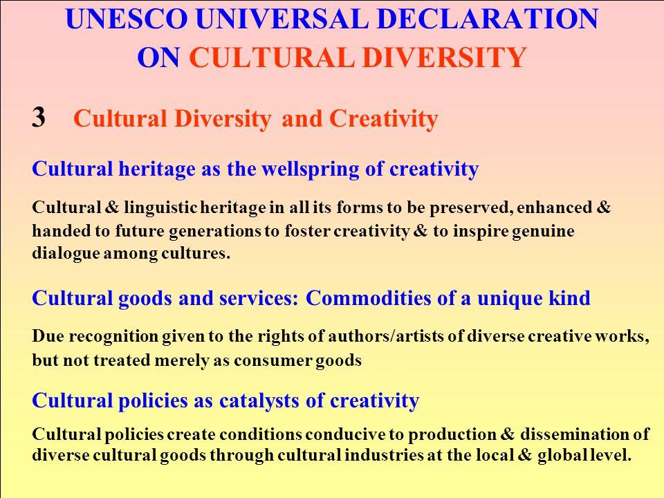 UNESCO UNIVERSAL DECLARATION ON CULTURAL DIVERSITY 3 Cultural Diversity and Creativity Cultural heritage as the wellspring of creativity Cultural & li