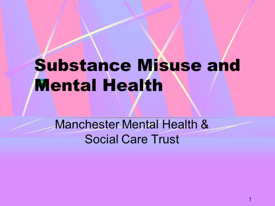 1 Substance Misuse and Mental Health Manchester Mental Health & Social Care Trust