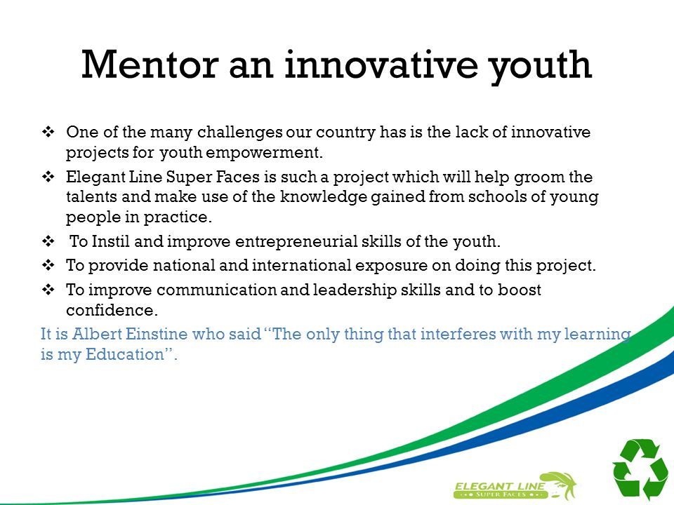Mentor an innovative youth  One of the many challenges our country has is the lack of innovative projects for youth empowerment.