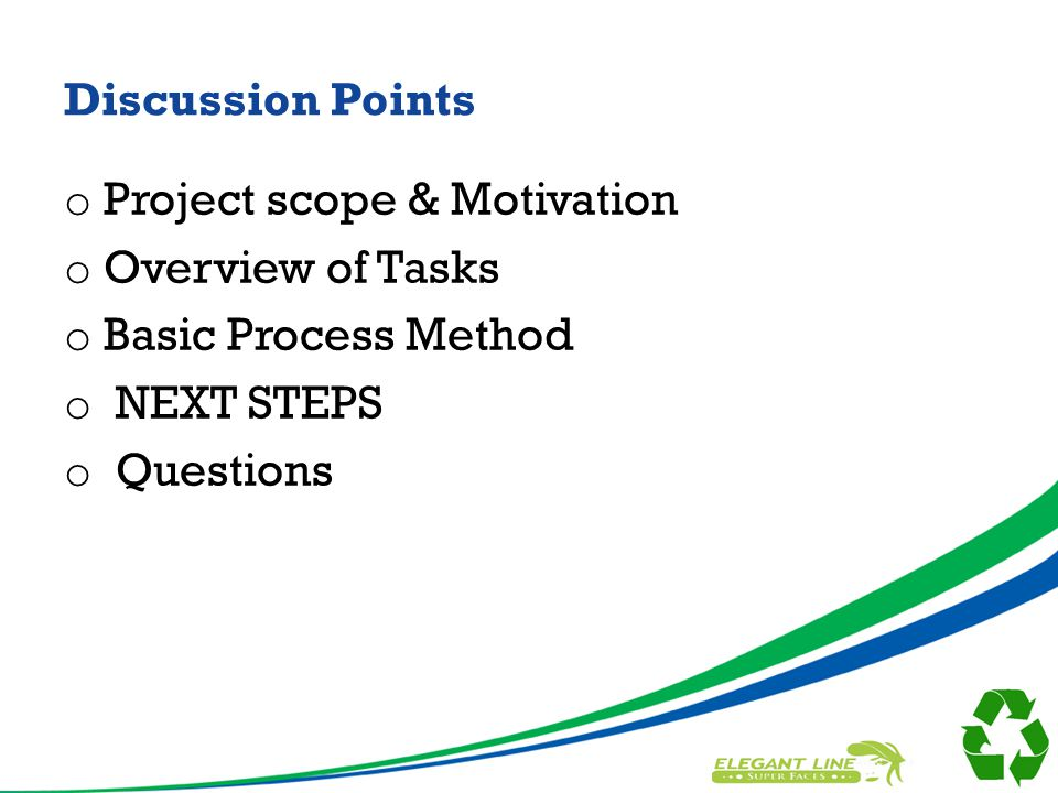 Discussion Points o Project scope & Motivation o Overview of Tasks o Basic Process Method o NEXT STEPS o Questions