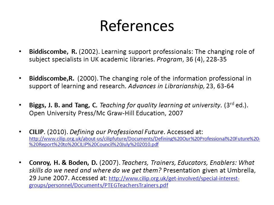 References Biddiscombe, R. (2002). Learning support professionals: The changing role of subject specialists in UK academic libraries. Program, 36 (4),