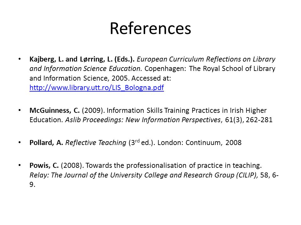 References Kajberg, L. and Lørring, L. (Eds.). European Curriculum Reflections on Library and Information Science Education. Copenhagen: The Royal Sch