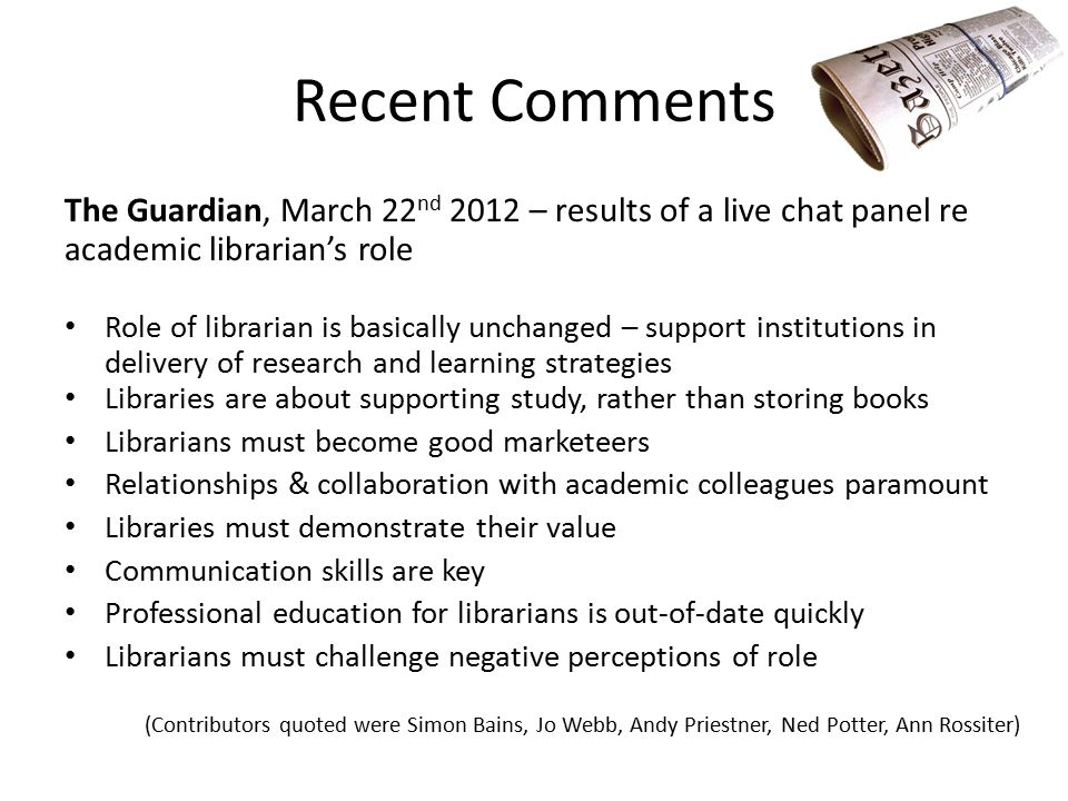 Recent Comments The Guardian, March 22 nd 2012 – results of a live chat panel re academic librarian's role Role of librarian is basically unchanged –