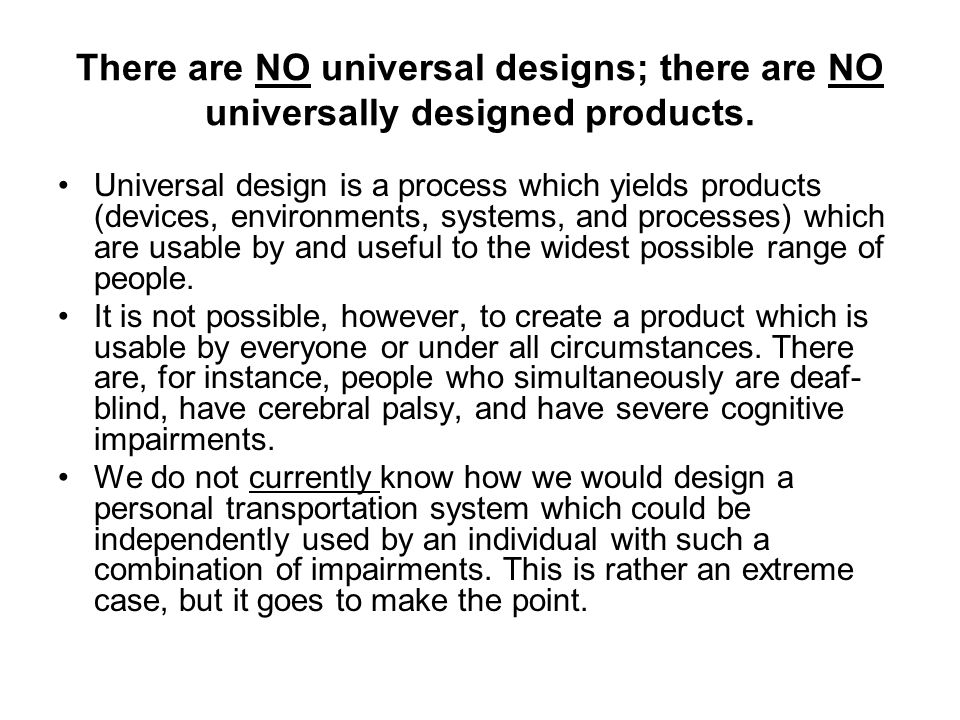 There are NO universal designs; there are NO universally designed products.