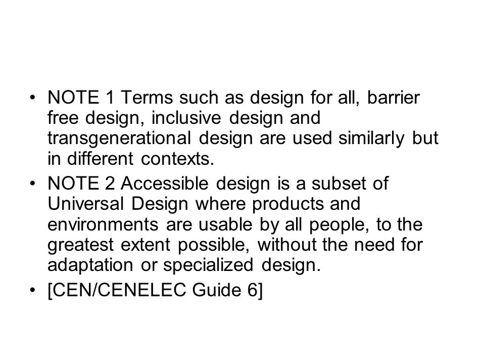 NOTE 1 Terms such as design for all, barrier free design, inclusive design and transgenerational design are used similarly but in different contexts.