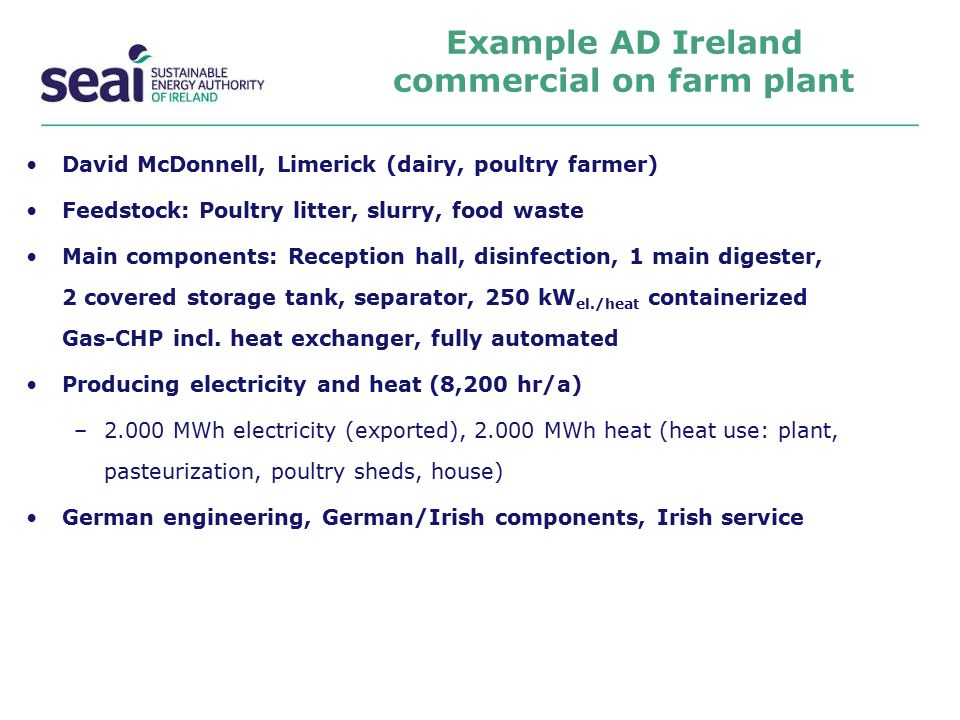 Example AD Ireland commercial on farm plant David McDonnell, Limerick (dairy, poultry farmer) Feedstock: Poultry litter, slurry, food waste Main compo