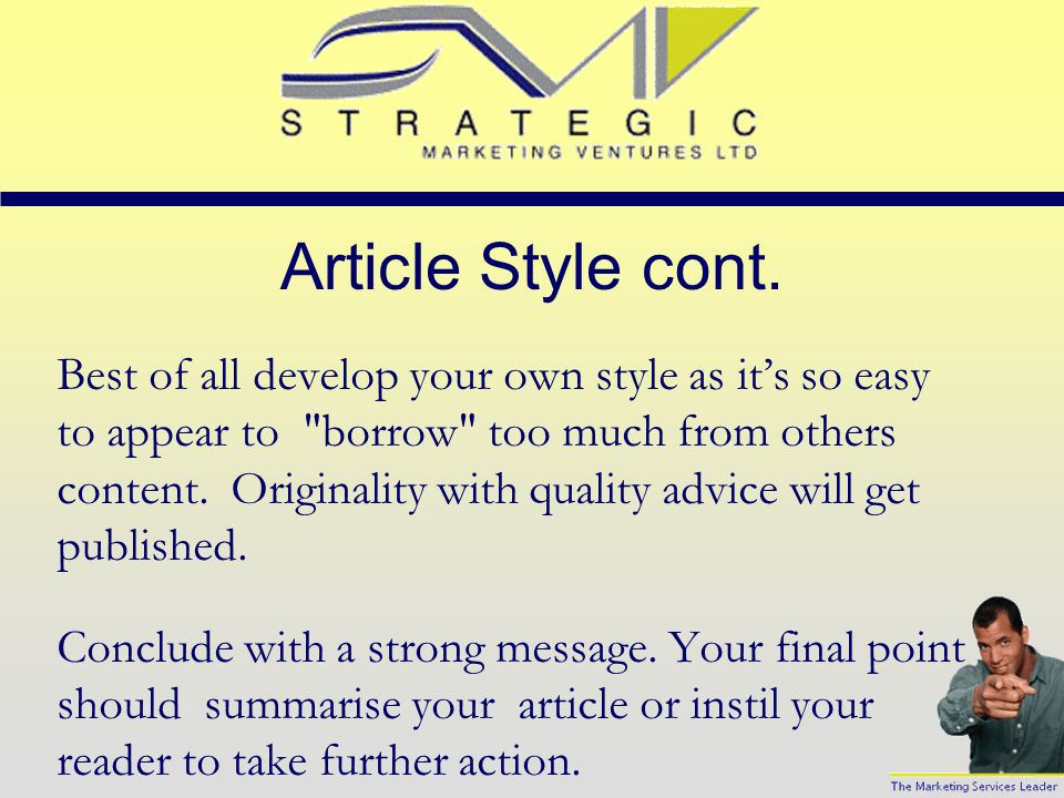 Decide Your Writing Style Are you going to use a humorous style or very factual or are you able to deploy a conversational style.