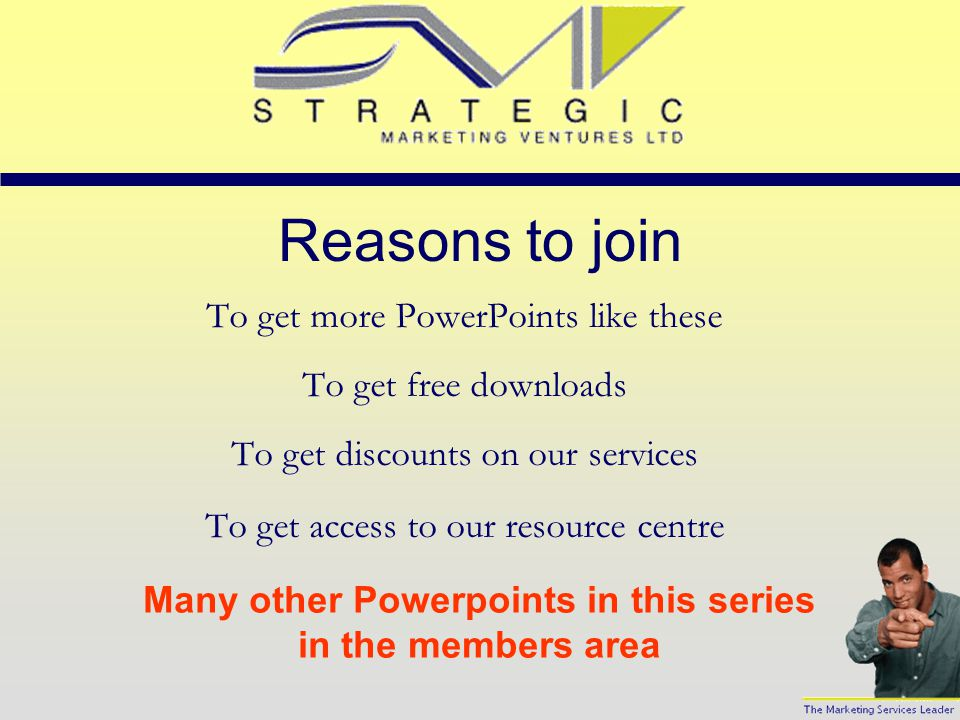 Powerpoint User Guidelines These Powerpoints are for the personal use of members of any of the online marketing resource centres provided by Small Business Resource Ltd.