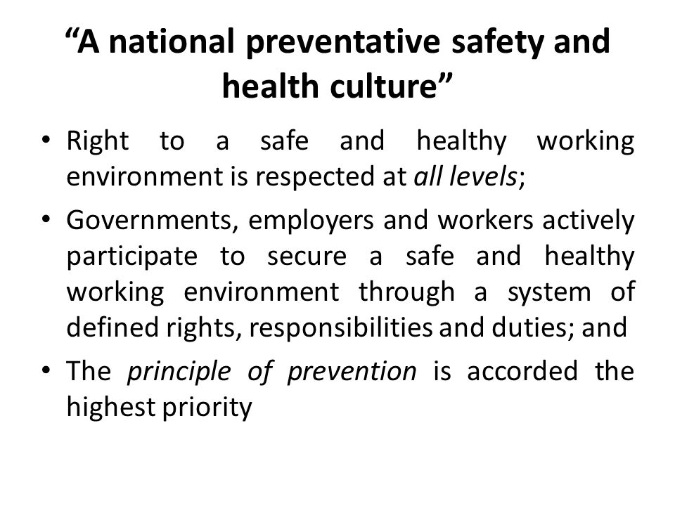 """""""A national preventative safety and health culture"""" Right to a safe and healthy working environment is respected at all levels; Governments, employers"""