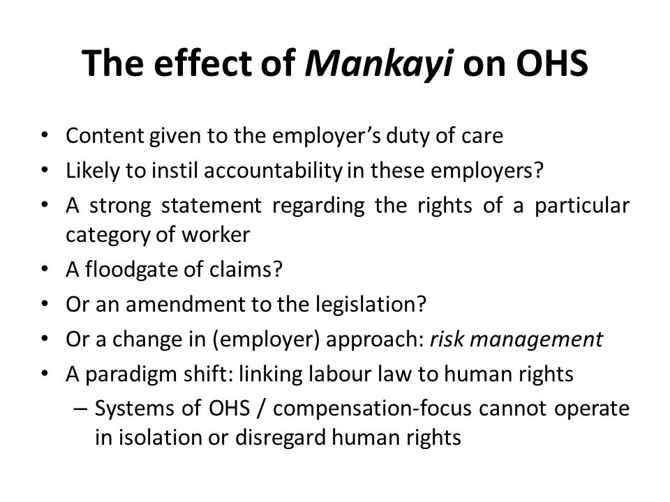 The effect of Mankayi on OHS Content given to the employer's duty of care Likely to instil accountability in these employers? A strong statement regar