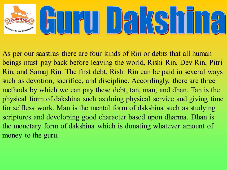 As per our saastras there are four kinds of Rin or debts that all human beings must pay back before leaving the world, Rishi Rin, Dev Rin, Pitri Rin, and Samaj Rin.