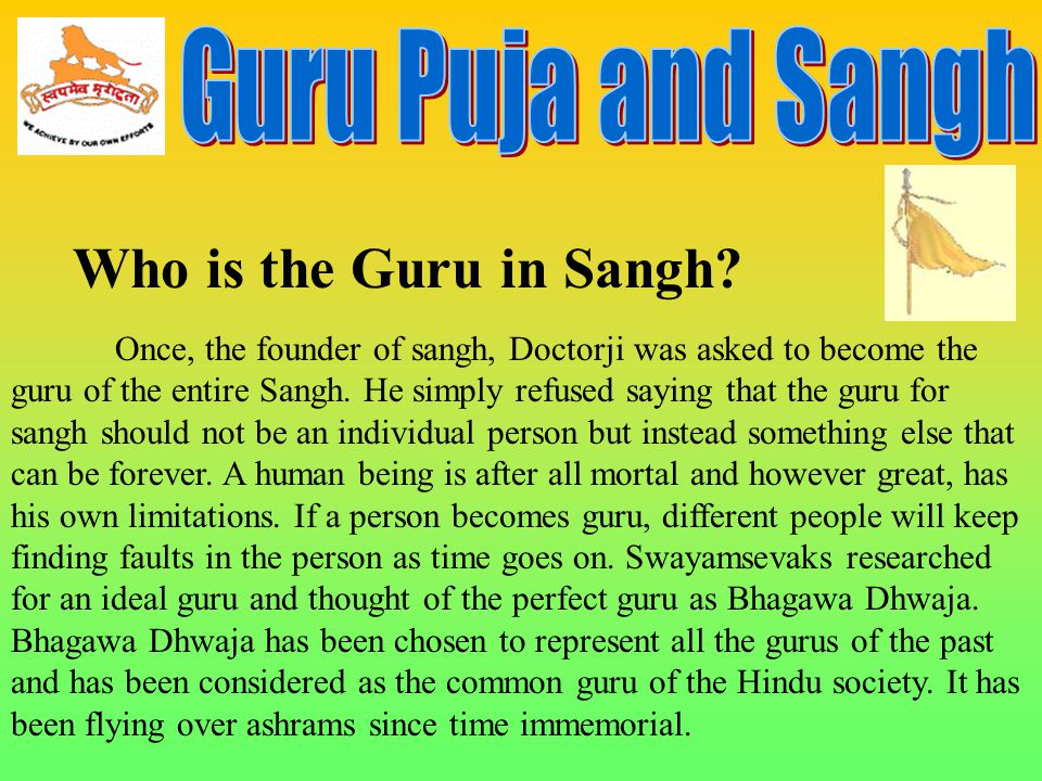 Once, the founder of sangh, Doctorji was asked to become the guru of the entire Sangh.