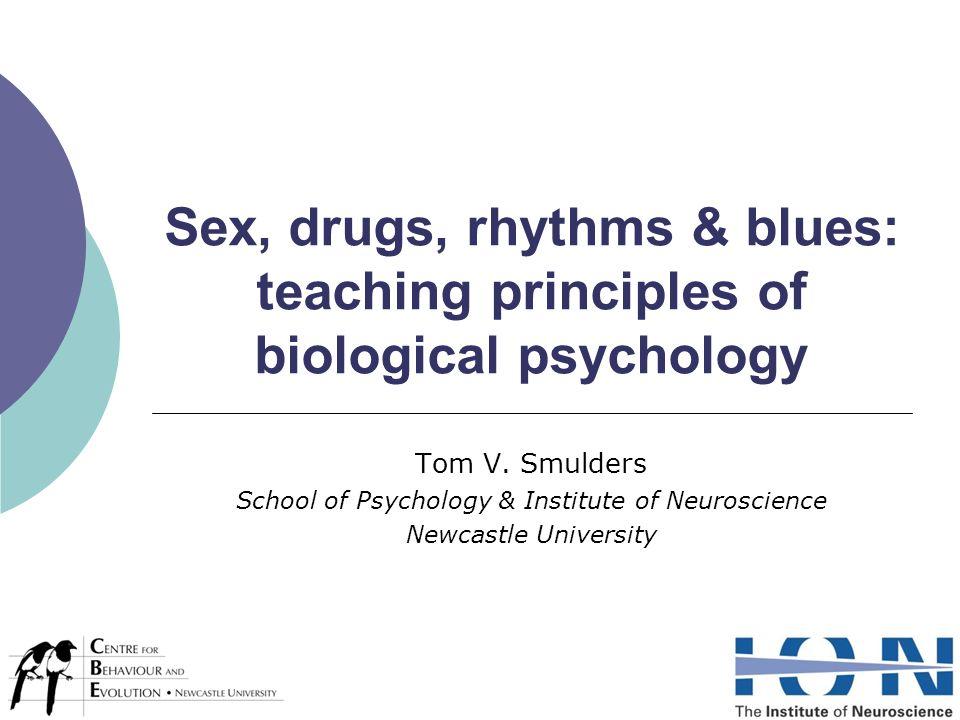 Sex, drugs, rhythms & blues: teaching principles of biological psychology Tom V.