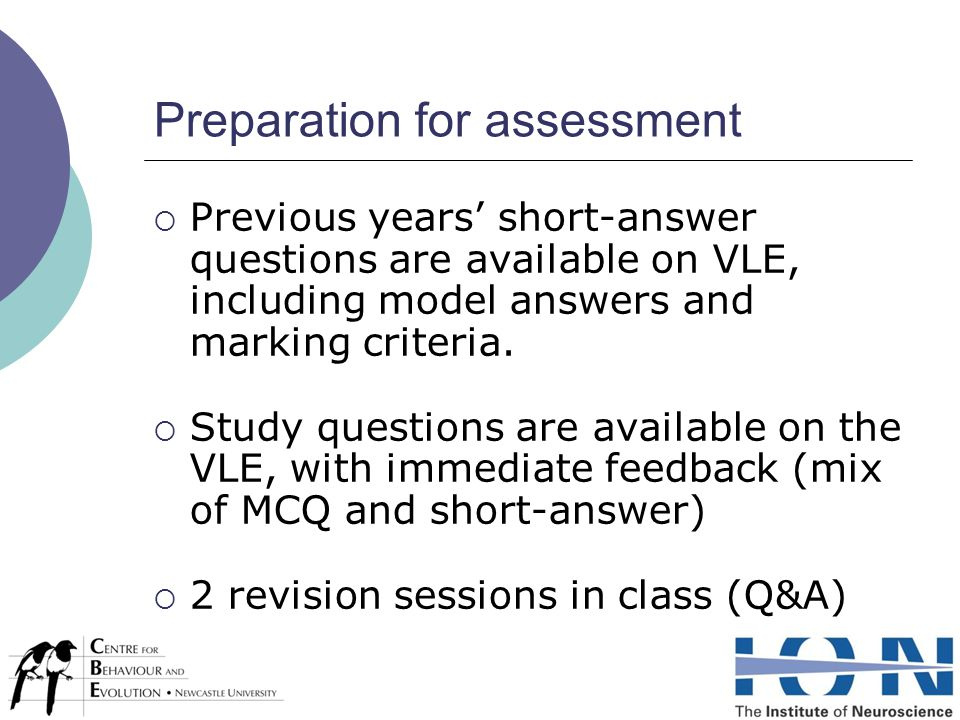 Preparation for assessment  Previous years' short-answer questions are available on VLE, including model answers and marking criteria.