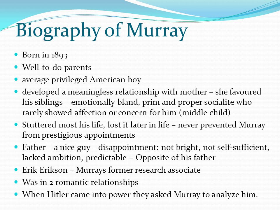 Biography of Murray Born in 1893 Well-to-do parents average privileged American boy developed a meaningless relationship with mother – she favoured hi