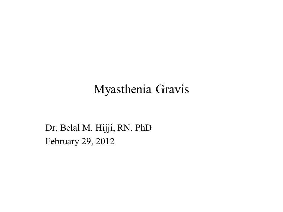 Myasthenia Gravis Dr. Belal M. Hijji, RN. PhD February 29, 2012