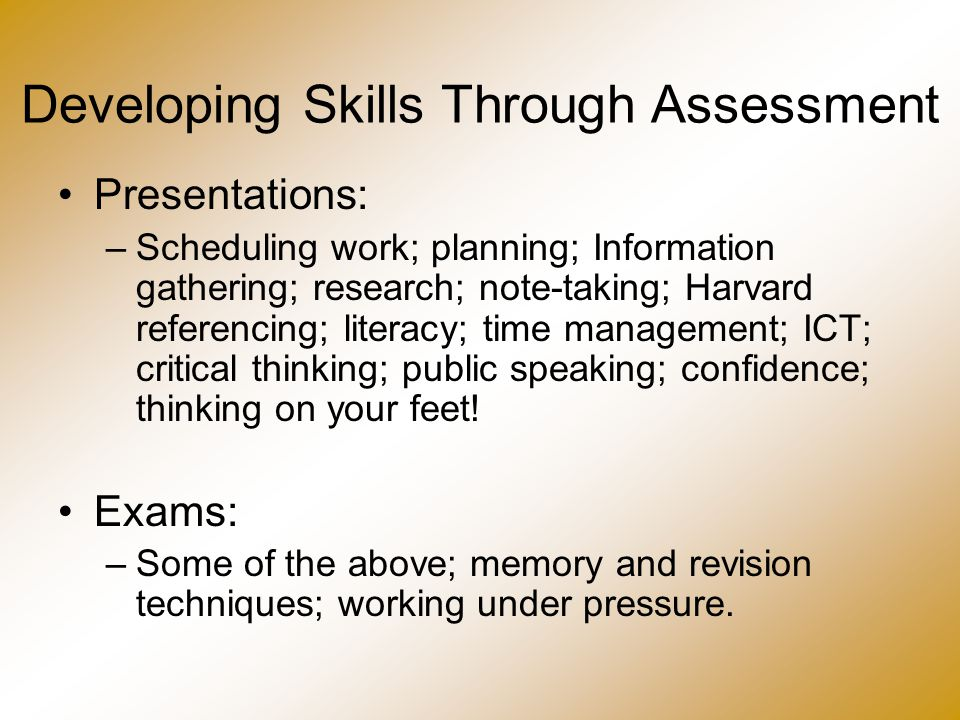 Presentations: –Scheduling work; planning; Information gathering; research; note-taking; Harvard referencing; literacy; time management; ICT; critical