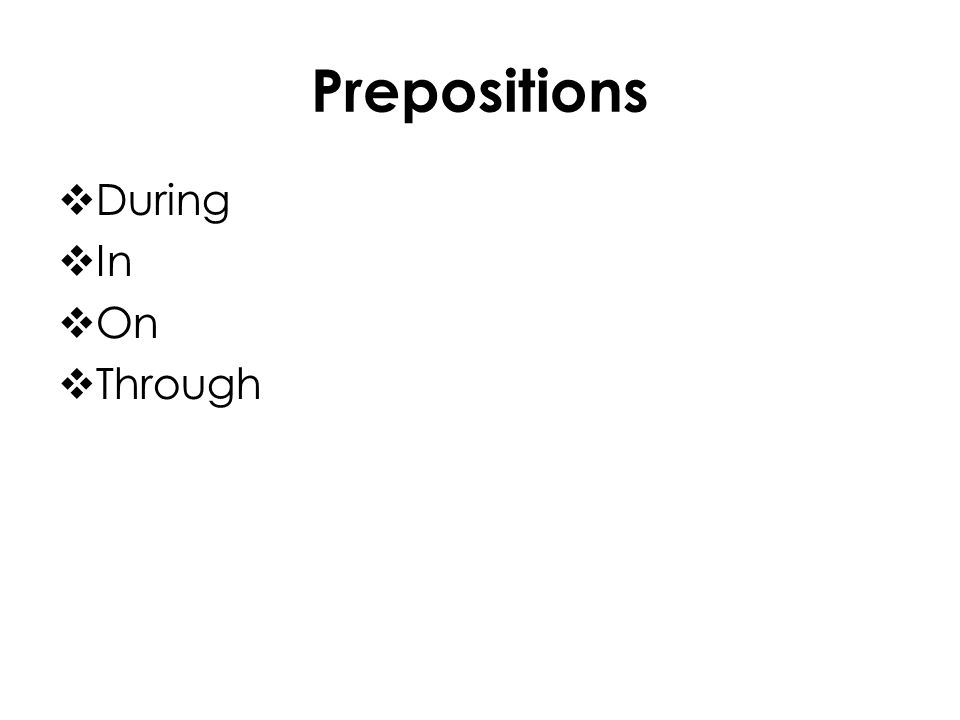 Prepositions  During  In  On  Through