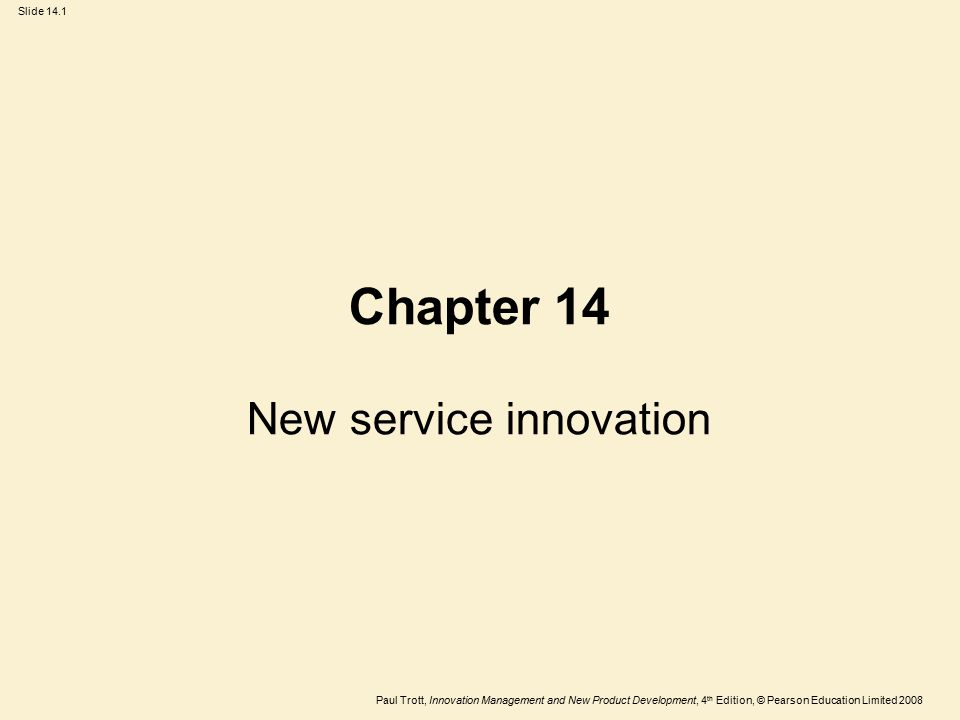 Paul Trott, Innovation Management and New Product Development, 4 th Edition, © Pearson Education Limited 2008 Slide 14.1 Chapter 14 New service innova