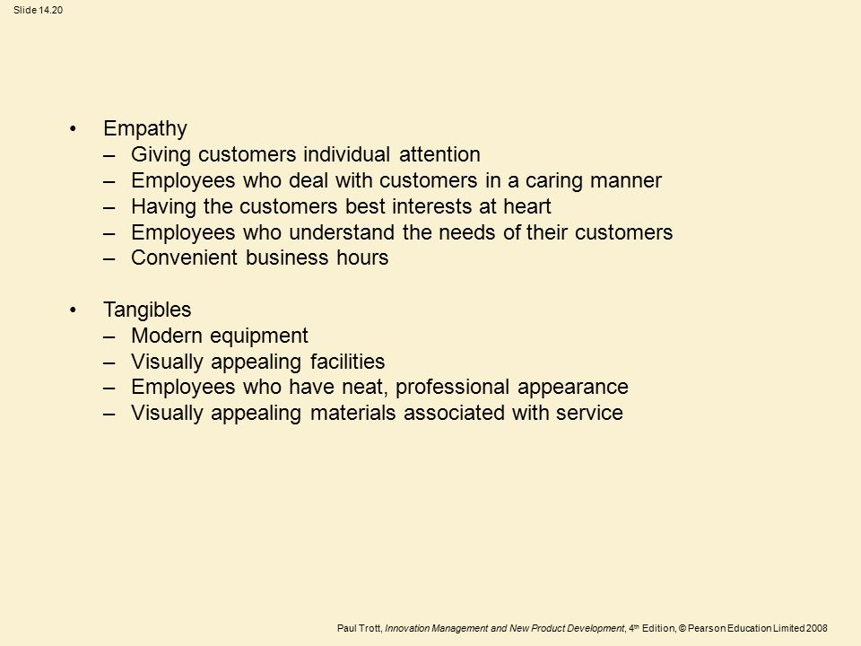 Paul Trott, Innovation Management and New Product Development, 4 th Edition, © Pearson Education Limited 2008 Slide 14.20 Empathy –Giving customers in