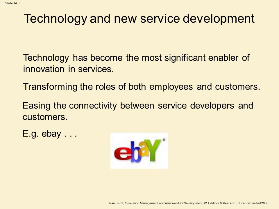 Paul Trott, Innovation Management and New Product Development, 4 th Edition, © Pearson Education Limited 2008 Slide 14.8 Technology and new service de
