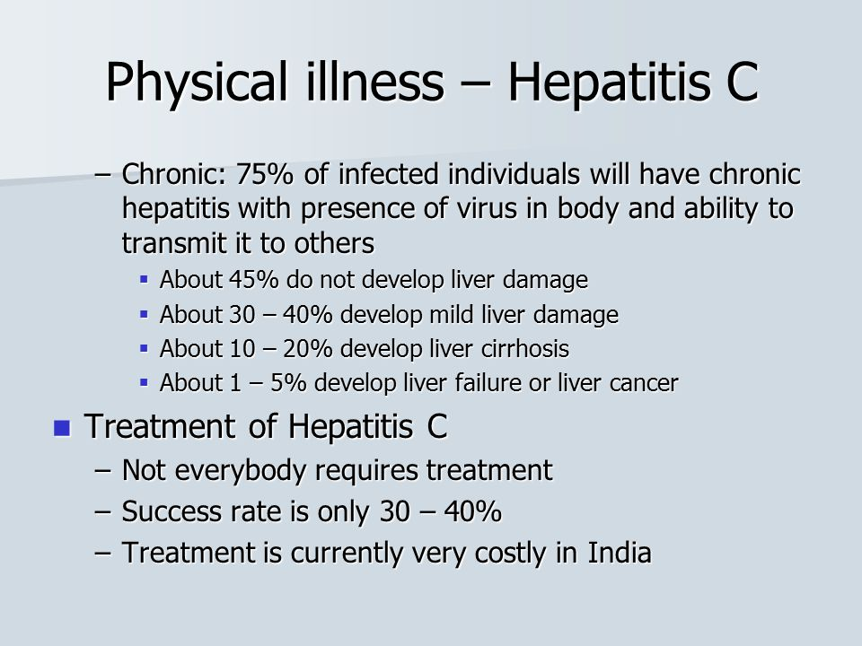 –Chronic: 75% of infected individuals will have chronic hepatitis with presence of virus in body and ability to transmit it to others  About 45% do n