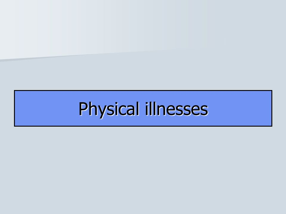 Physical illnesses