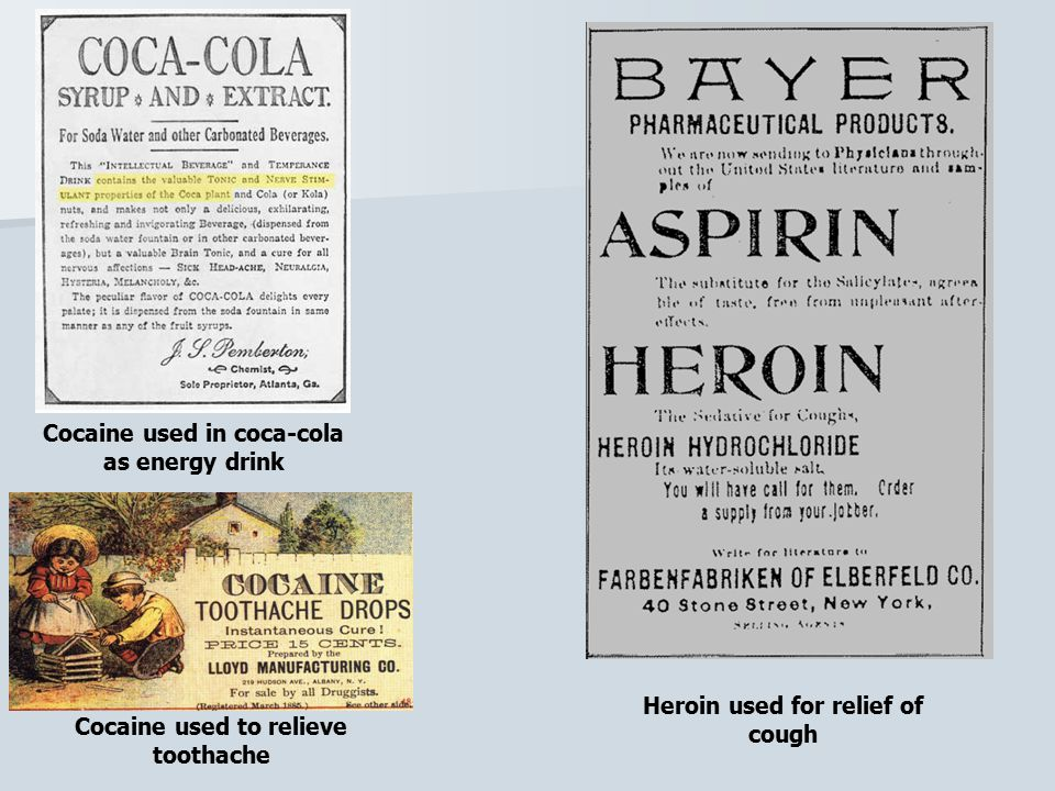 Cocaine used in coca-cola as energy drink Cocaine used to relieve toothache Heroin used for relief of cough
