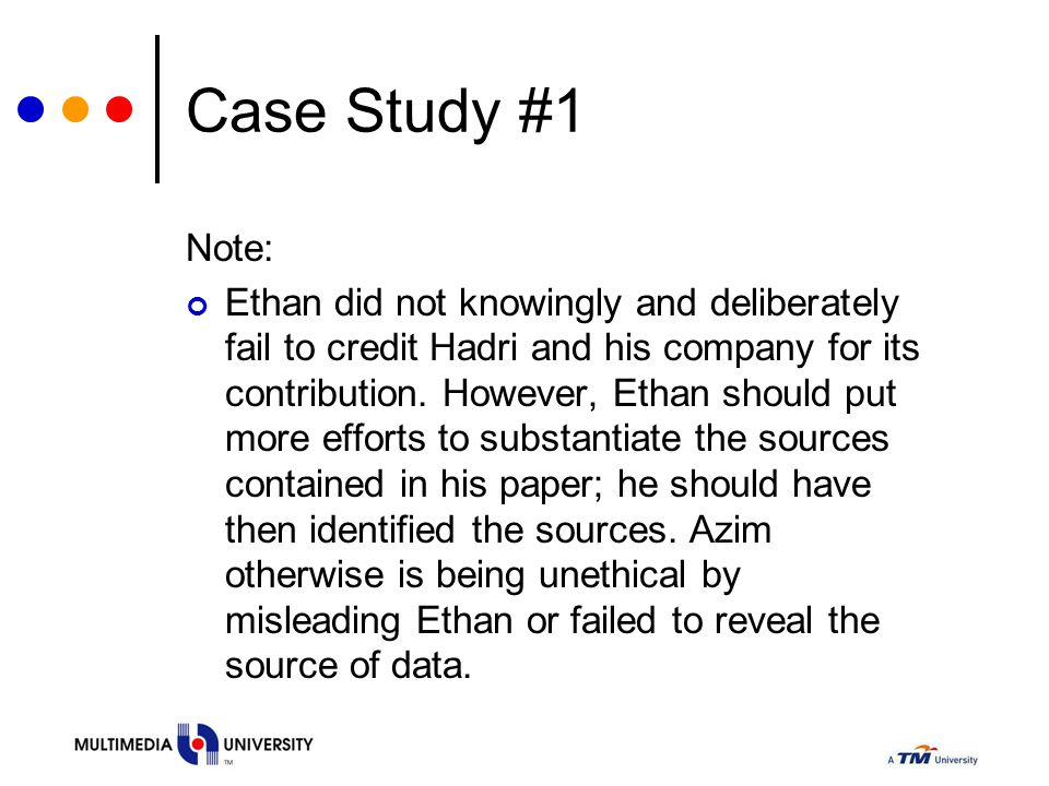 Case Study #1 Note: Ethan did not knowingly and deliberately fail to credit Hadri and his company for its contribution. However, Ethan should put more