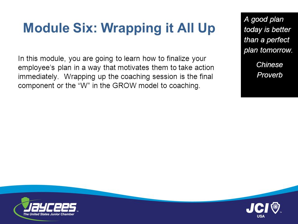 Module Six: Wrapping it All Up In this module, you are going to learn how to finalize your employee's plan in a way that motivates them to take action