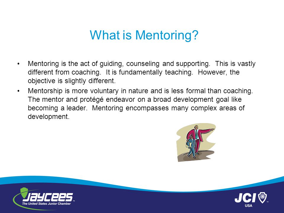 What is Mentoring? Mentoring is the act of guiding, counseling and supporting. This is vastly different from coaching. It is fundamentally teaching. H