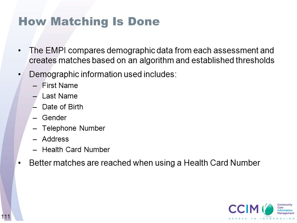 111 How Matching Is Done The EMPI compares demographic data from each assessment and creates matches based on an algorithm and established thresholds