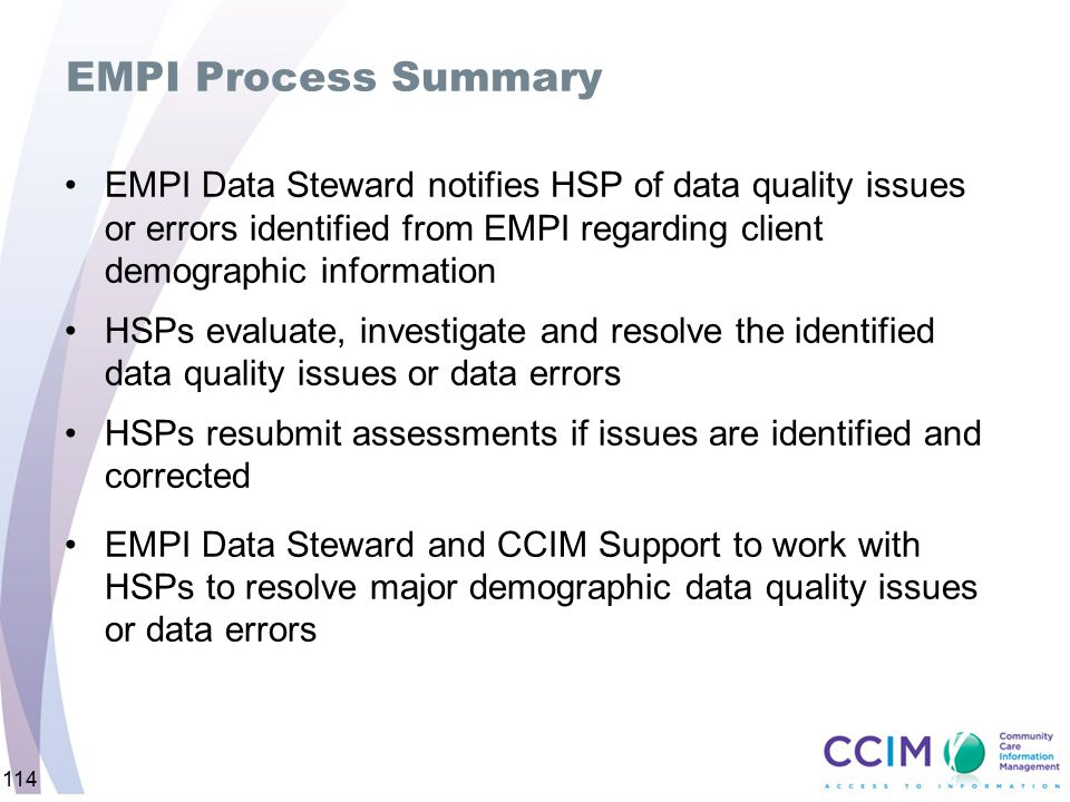 114 EMPI Process Summary EMPI Data Steward notifies HSP of data quality issues or errors identified from EMPI regarding client demographic information